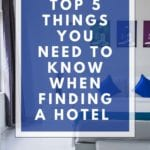 Top 5 Things you NEED to Know when Finding a Hotel!