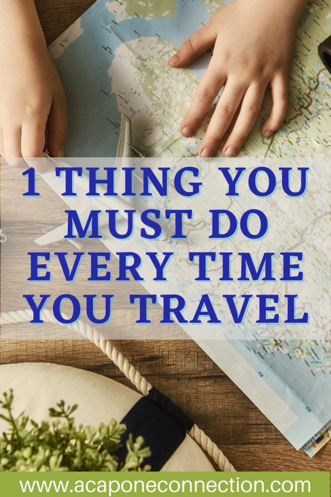 1 Thing You Must Do Every Time You Travel